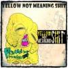 Selamat jalan - Yellow Not Meaning Shit