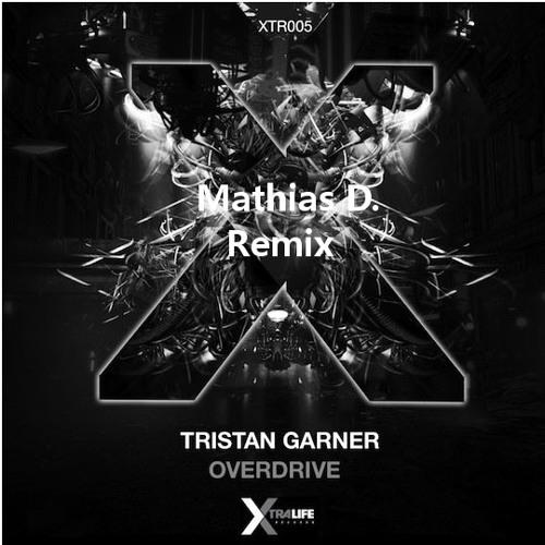 Tristan Garner - Overdrive (Mathias D. Remix)