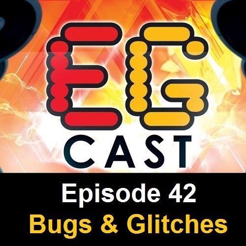 EGCast: Episode 42 - Bugs/Glitches في الألعاب