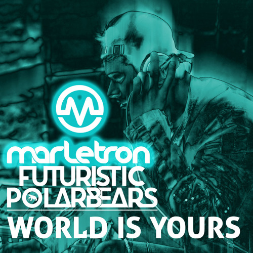 Marletron - World Is Yours (Marletron/Futuristic Polar Bears Extended Mix)
