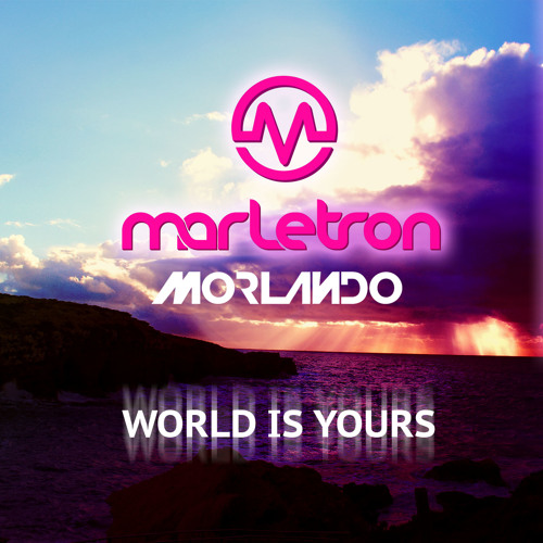 Marletron - World Is Yours (Morlando Remix)