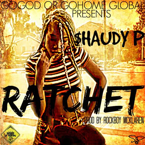 Shaudy P - #Ratchet (Prod By Rockboy McKlaren)