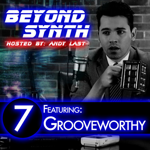 Beyond Synth - 07 - Grooveworthy