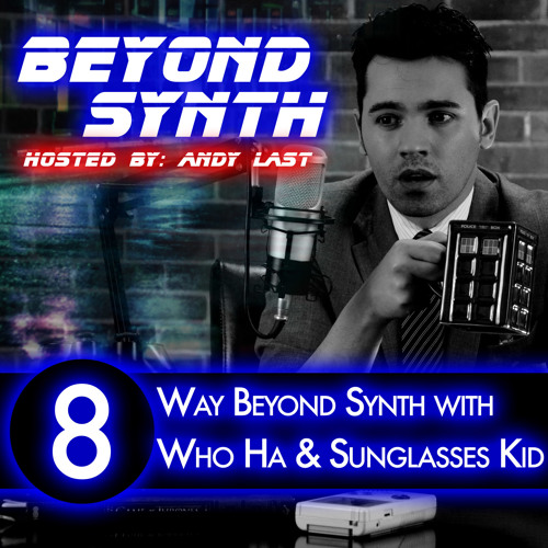 Beyond Synth - 08 - Way Beyond Synth With Who Ha and Sunglasses Kid