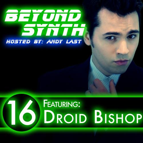 BeyondSynth - 16 - Droid Bishop