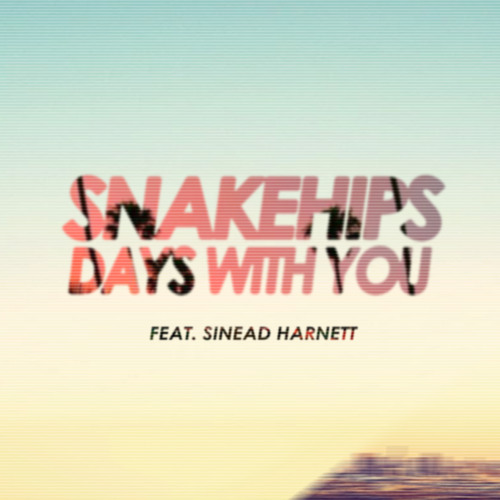 Snakehips - Days With You (ft Sinead Harnett)