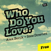 Alex Barck & Stee Downes - Who Do You Love ? FREE DOWNLOAD