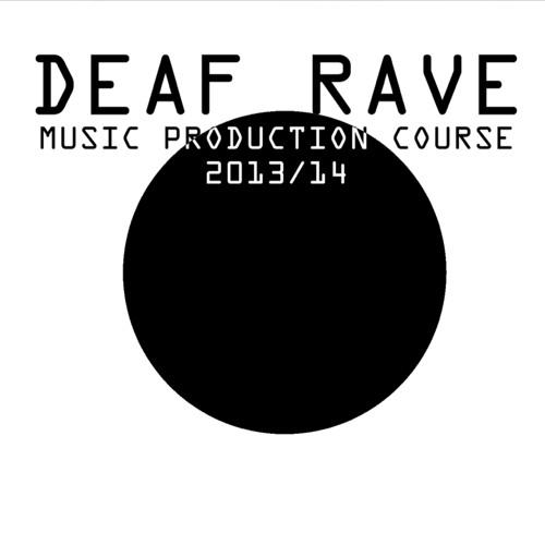 Deaf Rave Music Production 2013/14