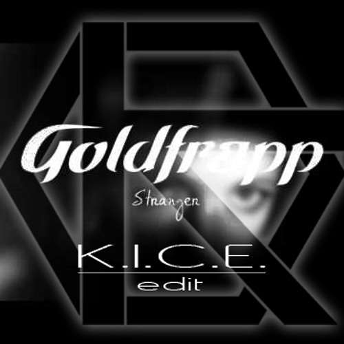 Goldfrapp - Stranger (K.I.C.E. Edit)