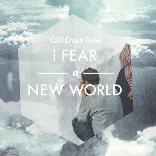"Cold Crows Dead - ""I Fear A New World"" Album Digest"
