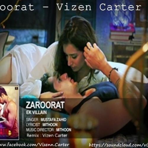Ek Villain - Zaroorat (Vizen Carter Mix)