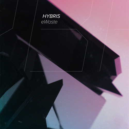 Hybris - eWaste [OUT NOW / Invisible]