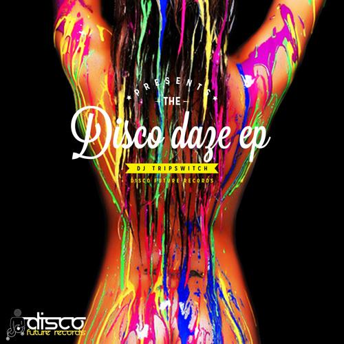 DJ Tripswitch - Disco Daze (Preview) Out Now