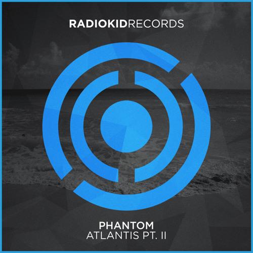 Phantom - Atlantis Pt. II [OUT NOW]