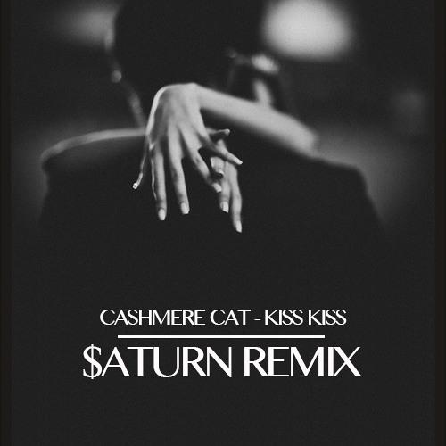 Cashmere Cat - Kiss Kiss (Saturn Remix)