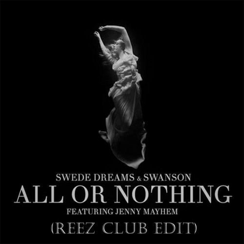 Swede Dreams & Swanson - All Or Nothing (Reez Club Edit)
