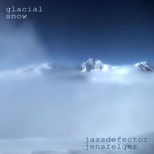 Glacial Snow - Jens Felger & Jazzdefector