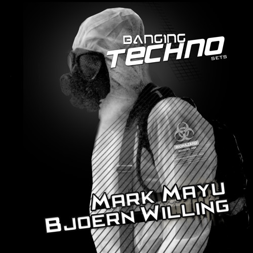 Banging Techno Sets 082 >> Mark Mayu //  Björn Willing