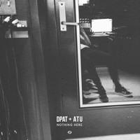 Dpat & Atu - Nothing Here