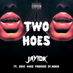 Two Hoes Ft Eddie Vanz (Prd. By Noo$e) [Bonus Track]