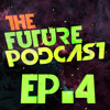 The Future Podcast - Episode 004