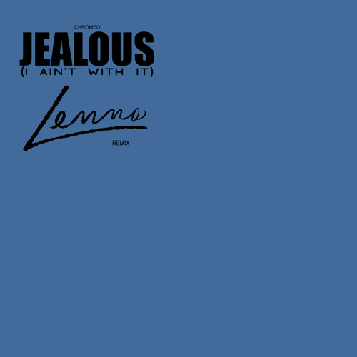 Chromeo - Jealous (Lenno Remix)