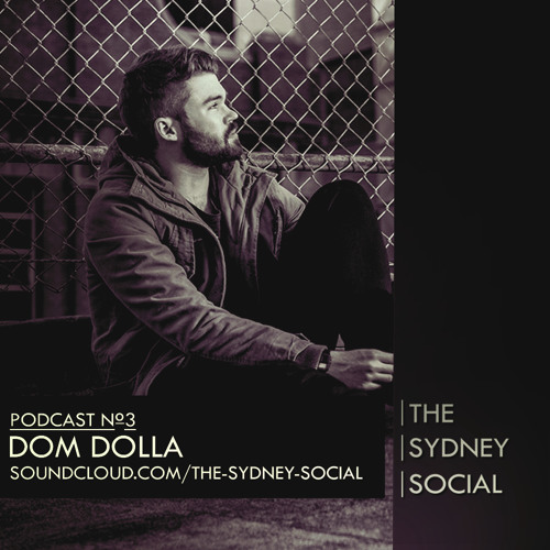 THE SYDNEY SOCIAL Podcast #3: DOM DOLLA ** DOWNLOAD NOW **
