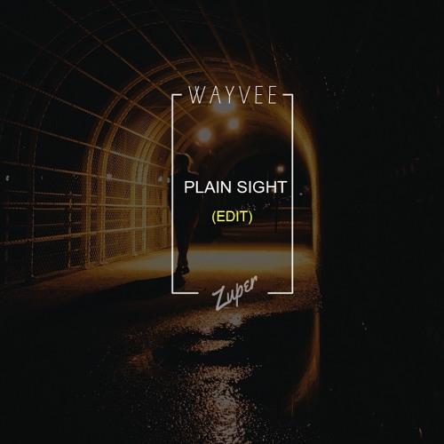 Wayvee - Plain Sight (Zuper Edit)