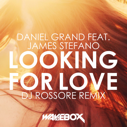 Daniel Grand ft. James Stefano - Looking For Love (DJ Rossore Remix) [OUT NOW!]