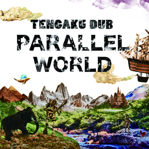 TENGAKU DUB / Parallel Worlds / TOMOKI A HEART / ALBUM MIX