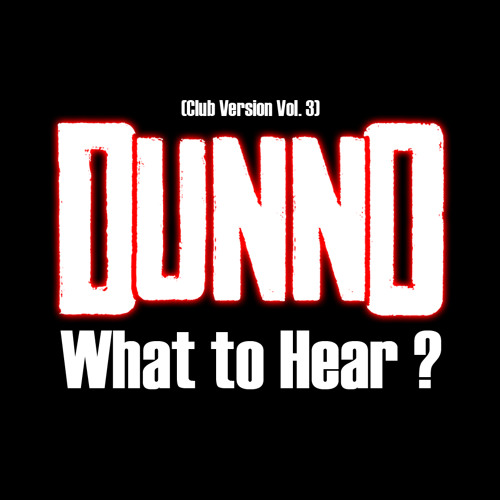 Dunno What To Hear? (Club Version Vol. 03)