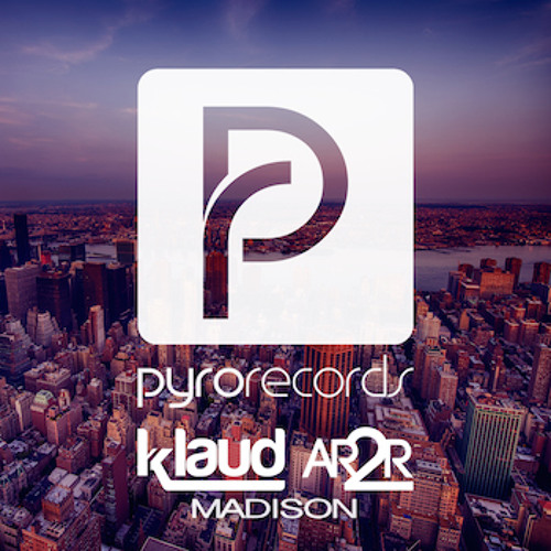 OUT NOW: Klaud & Ar2r (USA/BEL) - Madison [PYRO RECORDS]
