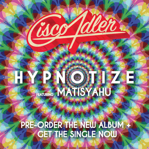 Cisco Adler - Hypnotize (feat. Matisyahu) [Limited Free Download]