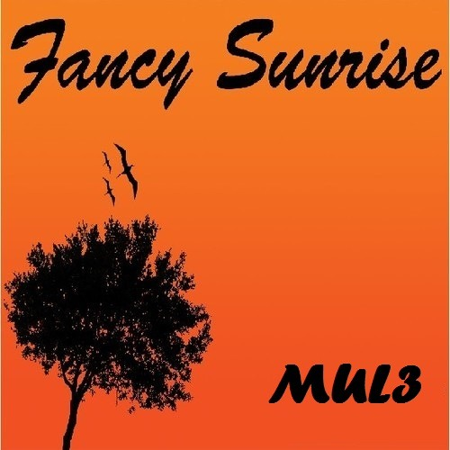 Fancy Sunrise Mix by MUL3 (Tracklist Now Here!)