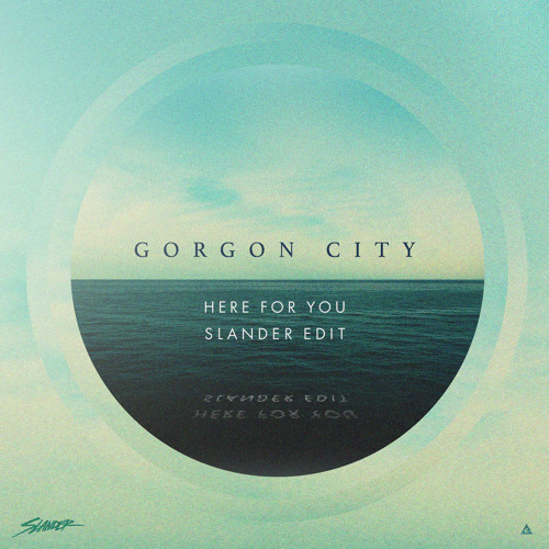 Gorgon City - Here For You (Slander Edit)