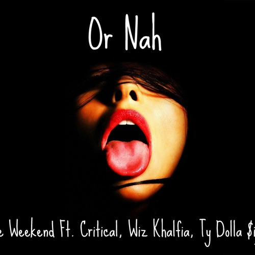 Or Nah The Weekend Ft. Critical, Wiz Khalifa, Ty Dolla Sign