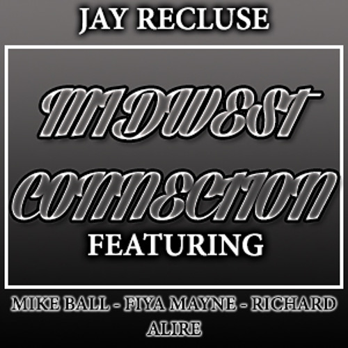 Jay Recluse - Midwest Connection (Feat. Mike Ball, Fiya Mayne & Richard Alire)