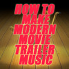 How to Make Modern Movie Trailer Music