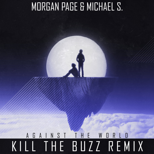 Morgan Page and Michael S. - Against The World (Kill The Buzz Remix) Radio Edit