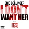 I Don't Want Her (Remix) ft. MA$E