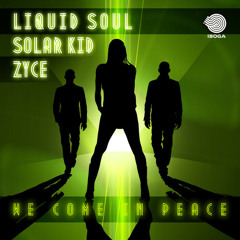 Liquid Soul & Zyce - We Come in Peace (Feat. Solar Kid)