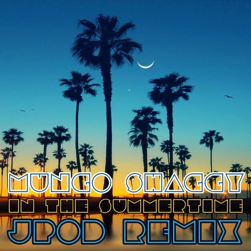 Mungo Shaggy - In The Summertime (JPOD Remix)