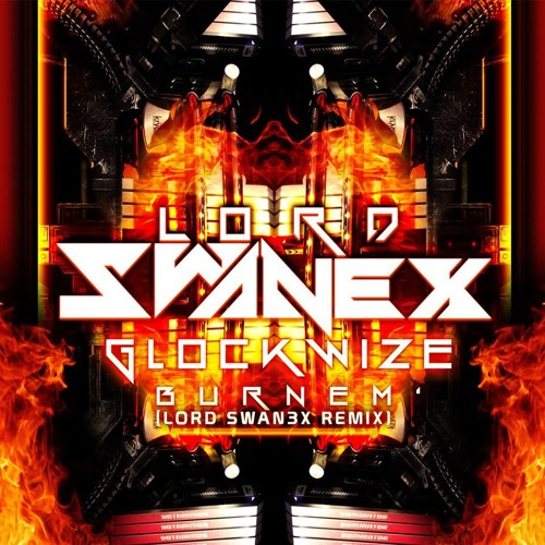 Glockwize - Burn Em' (Lord Swan3x Remix) [FREE]