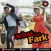 What the Fark - Amit Sahni Ki