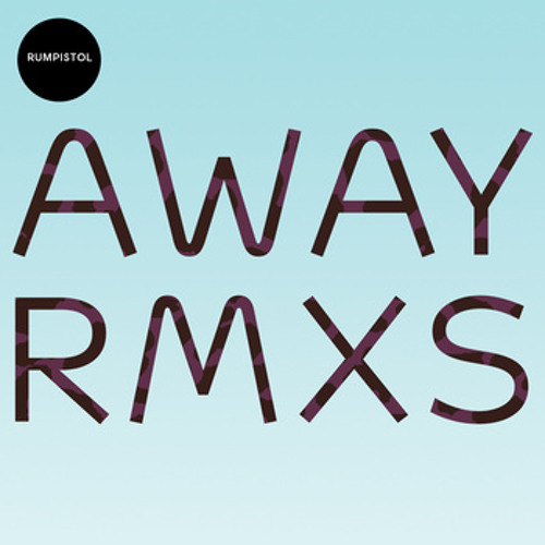 Rumpistol : Away (Opiate Rework) 2014