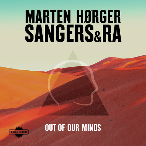 OUT NOW: Marten Hørger, Sangers & Ra - Out of Our Minds (Black & Blunt Remix)