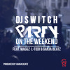 Party On The WKND - DJ Switch Ft Ganja Beatz, Maggz & L - Tido