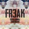 FR3AK(Original Mix) Rokka Animal & Shortround (Free D/L in Desp)