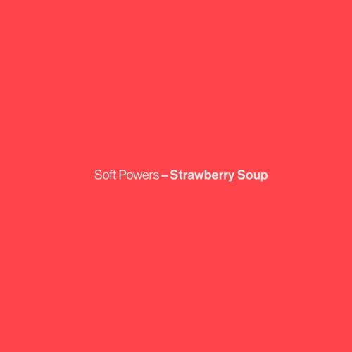 Soft Powers - Strawberry Soup