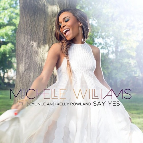 Download Michelle Williams - Say Yes ft. Beyoncé, Kelly Rowland